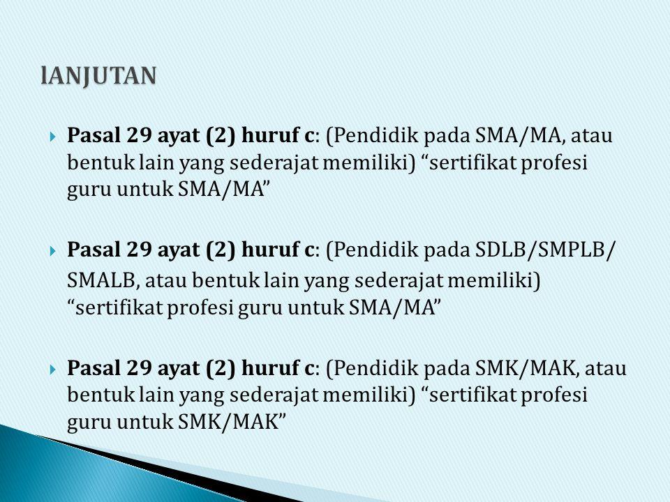 lANJUTAN Pasal 29 ayat (2) huruf c: (Pendidik pada SMA/MA, atau bentuk lain yang sederajat memiliki) sertifikat profesi guru untuk SMA/MA