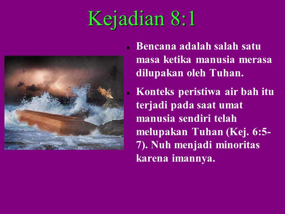 Kejadian 8:1 Bencana adalah salah satu masa ketika manusia merasa dilupakan oleh Tuhan.