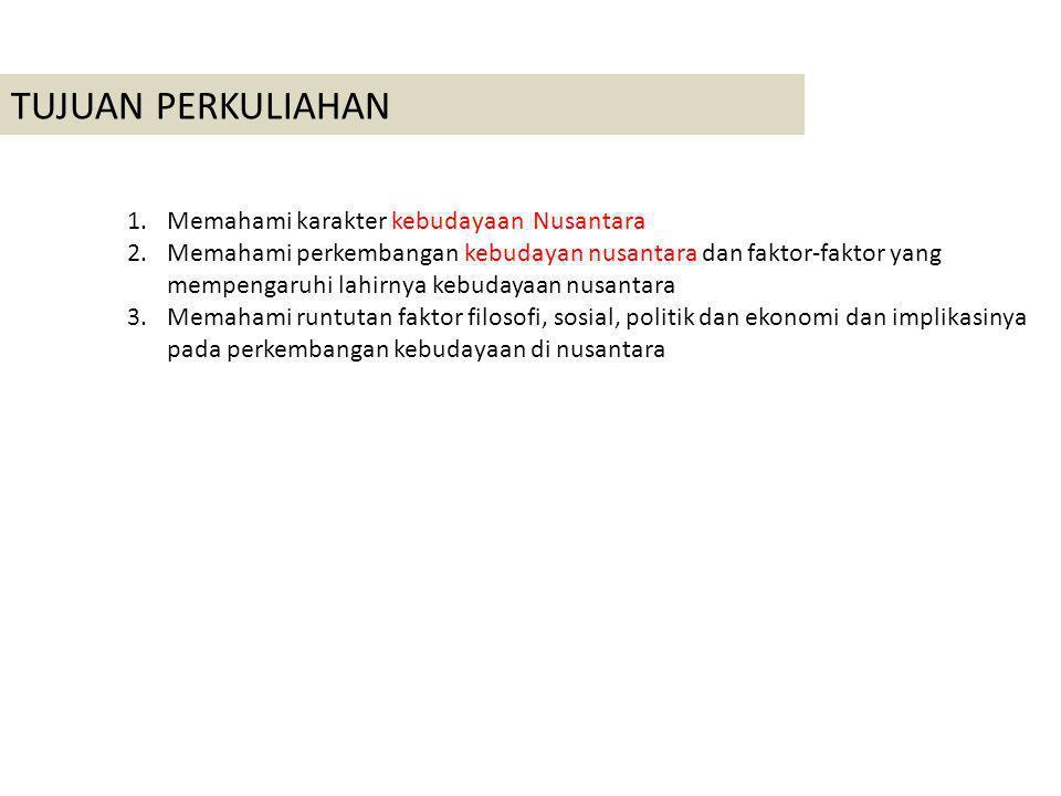 TUJUAN PERKULIAHAN Memahami karakter kebudayaan Nusantara