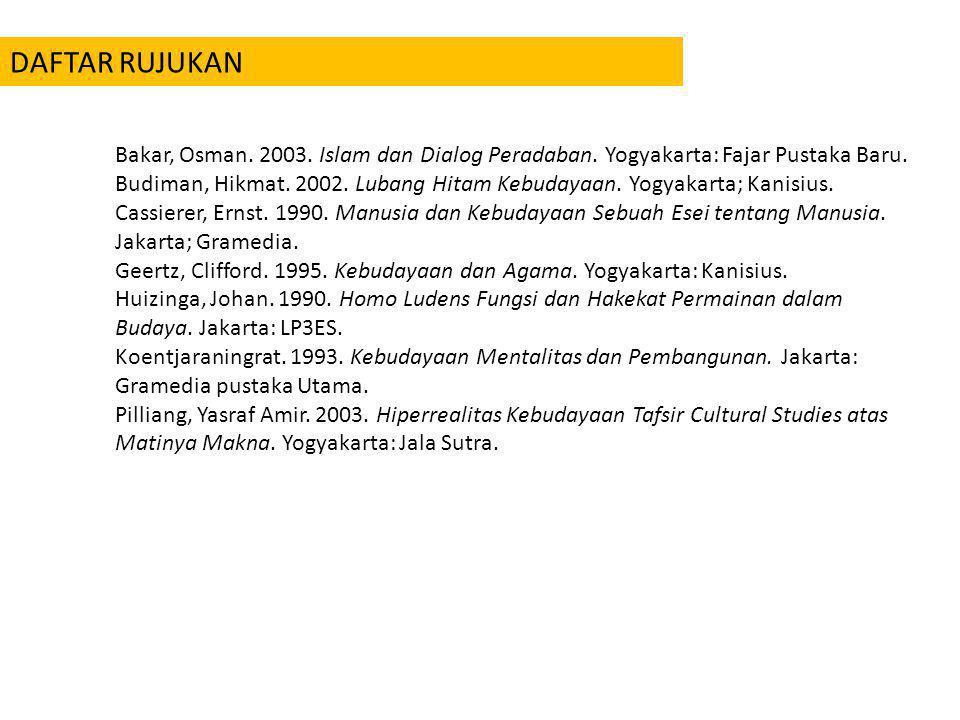DAFTAR RUJUKAN Bakar, Osman. 2003. Islam dan Dialog Peradaban. Yogyakarta: Fajar Pustaka Baru.