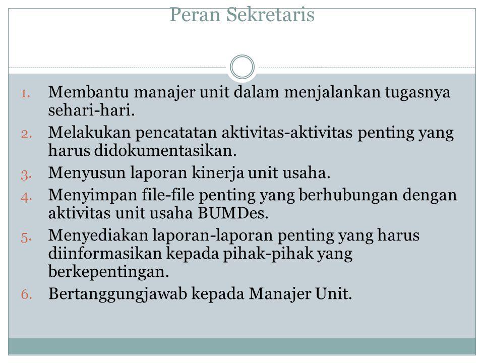 Peran Sekretaris Membantu manajer unit dalam menjalankan tugasnya sehari-hari.