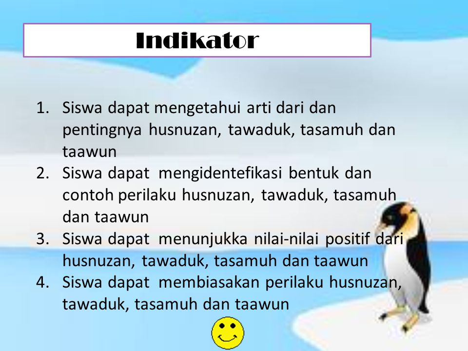 Indikator Siswa dapat mengetahui arti dari dan pentingnya husnuzan, tawaduk, tasamuh dan taawun.