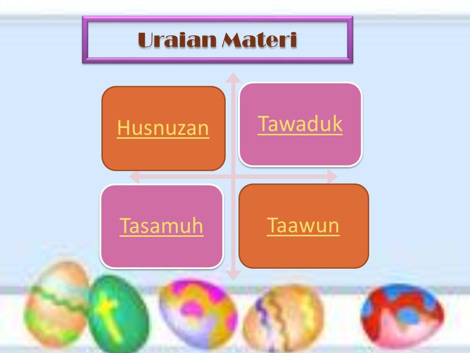 Uraian Materi Husnuzan Tawaduk Tasamuh Taawun