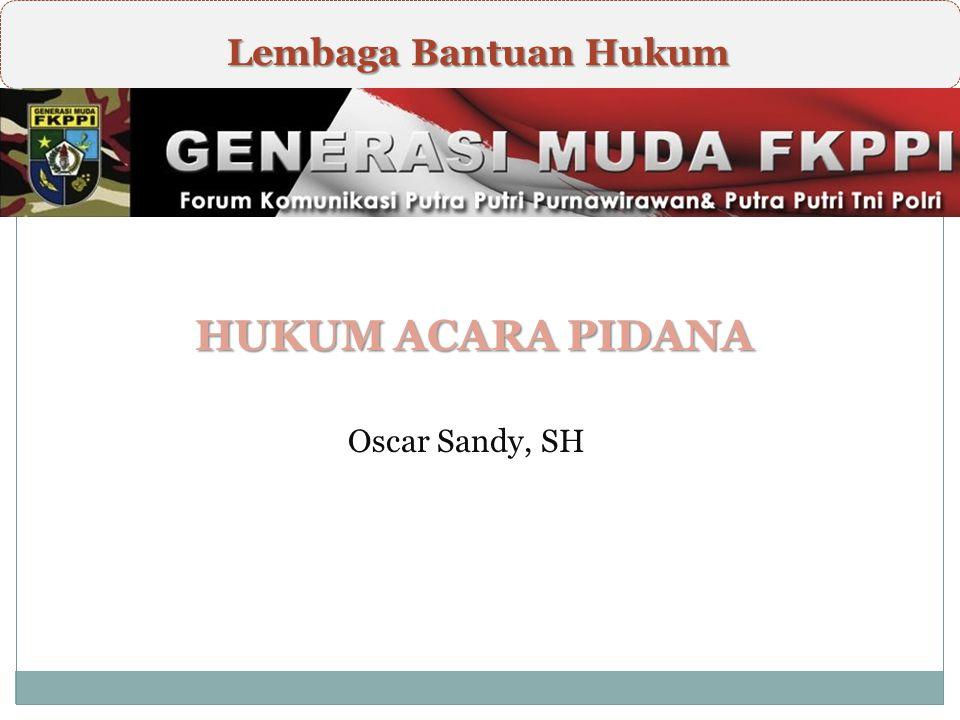Lembaga Bantuan Hukum \ HUKUM ACARA PIDANA Oscar Sandy, SH