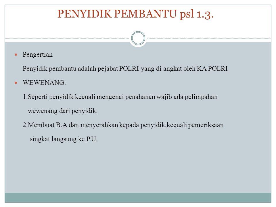 PENYIDIK PEMBANTU psl 1.3. Pengertian