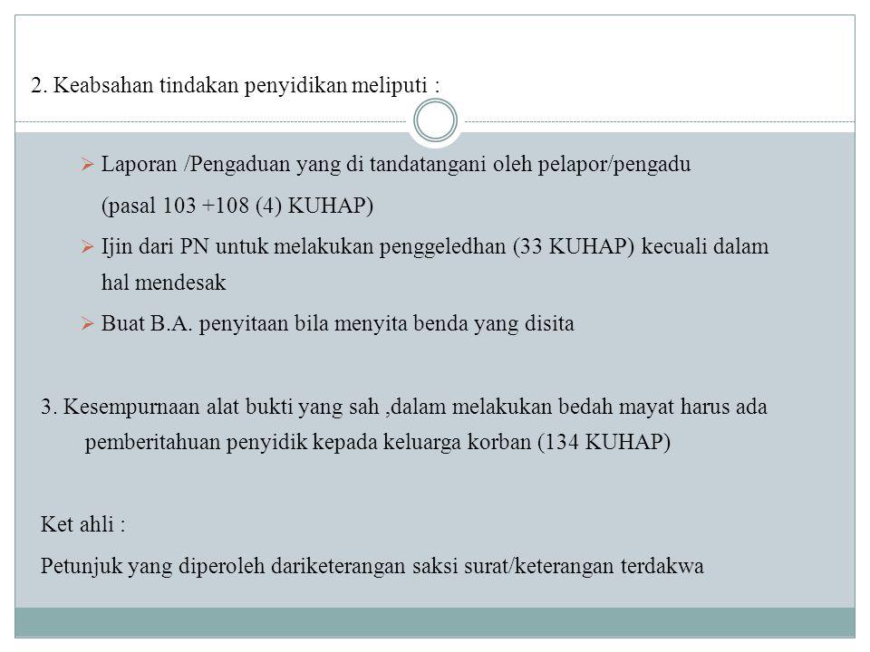 2. Keabsahan tindakan penyidikan meliputi :