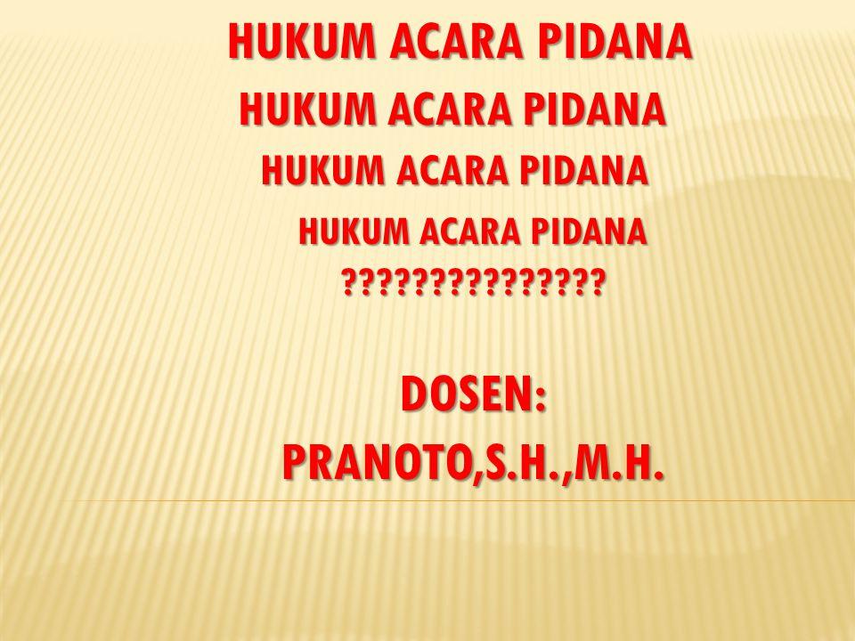 HUKUM ACARA PIDANA DOSEN: PRANOTO,S.H.,M.H.