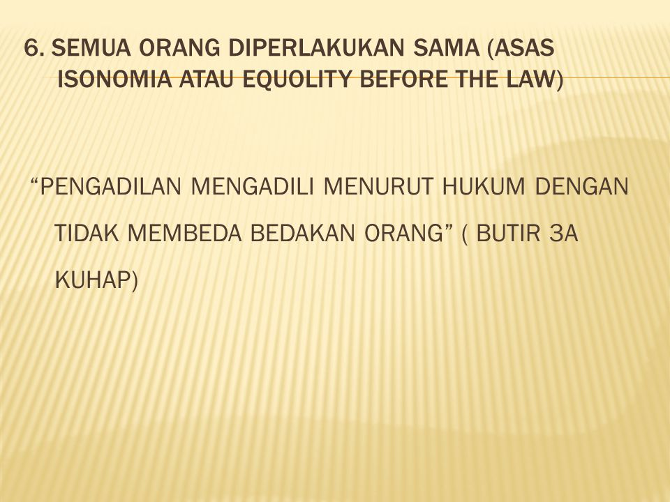6. SEMUA ORANG DIPERLAKUKaN SAMA (ASAS ISONOMIA ATAU EQUOLITY BEFORE THE LAW)