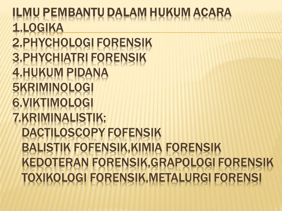 Ilmu pembantu dalam hukum acara 1. logika 2. phychologi forensik 3