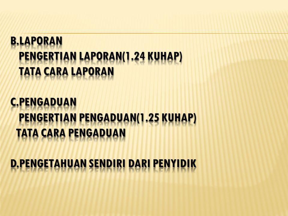 B. LAPORAN Pengertian laporan(1. 24 KUHAP) TATA CARA LAPORAN C
