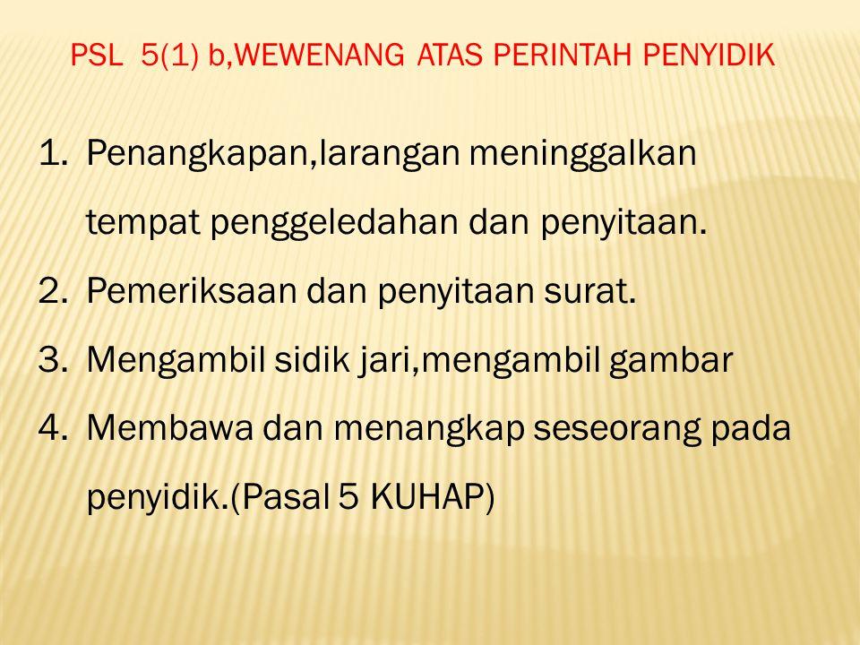 PSL 5(1) b,WEWENANG ATAS PERINTAH PENYIDIK