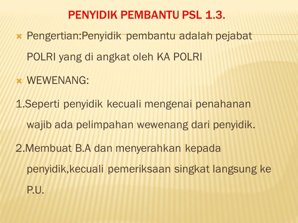 PENYIDIK PEMBANTU psl 1.3. Pengertian:Penyidik pembantu adalah pejabat POLRI yang di angkat oleh KA POLRI.