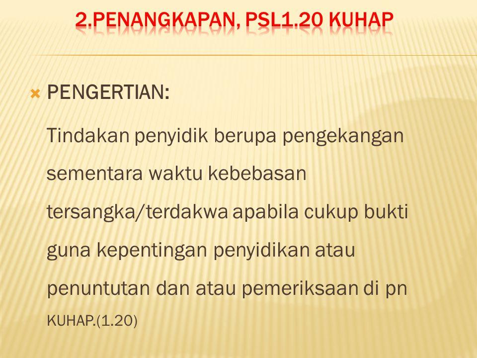 2.PENANGKAPAN, psl1.20 kuhap PENGERTIAN: