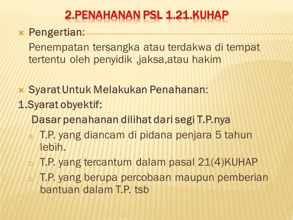 2.PENAHANAN psl 1.21.kuhap Pengertian: