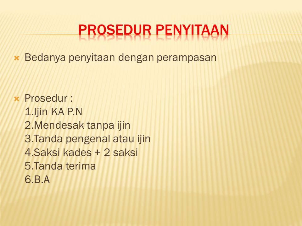 PROSEDUR PENYITAAN Bedanya penyitaan dengan perampasan Prosedur :