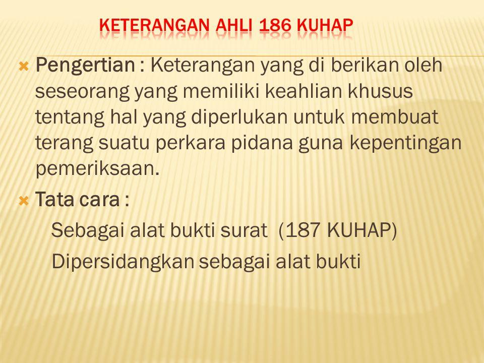 Sebagai alat bukti surat (187 KUHAP) Dipersidangkan sebagai alat bukti