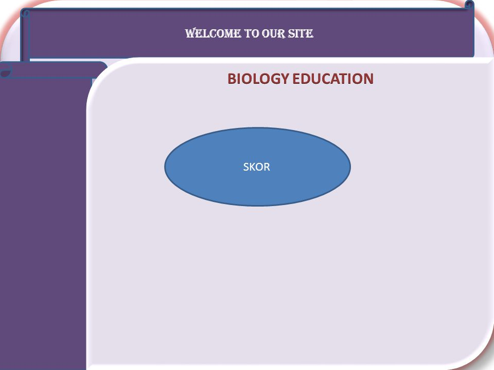WELCOME TO OUR SITE BIOLOGY EDUCATION SKOR