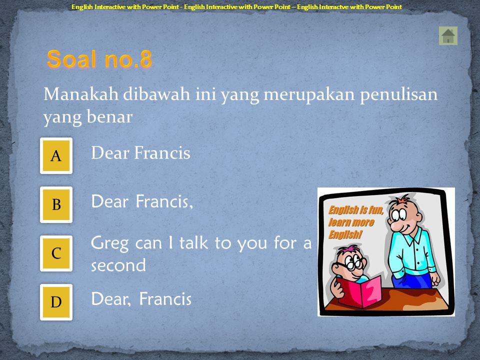Soal no.8 Dear Francis Dear Francis,