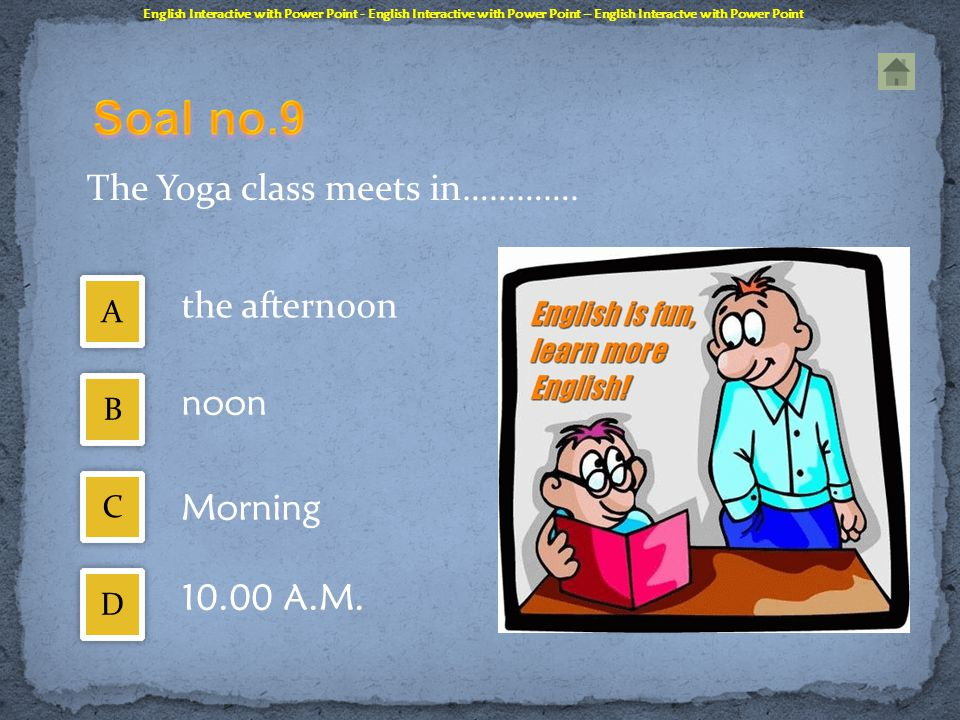 Soal no.9 the afternoon noon Morning 10.00 A.M.