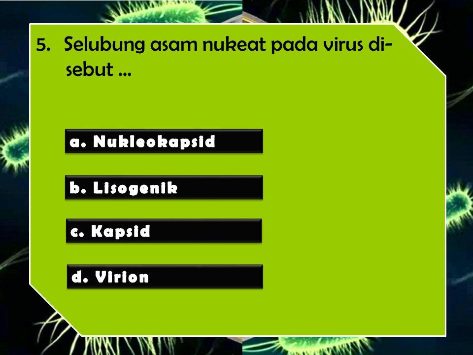 5. Selubung asam nukeat pada virus di- sebut …