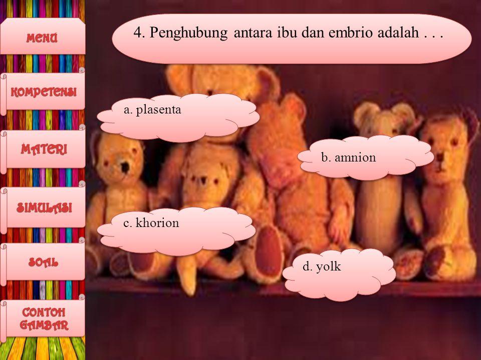 4. Penghubung antara ibu dan embrio adalah . . .