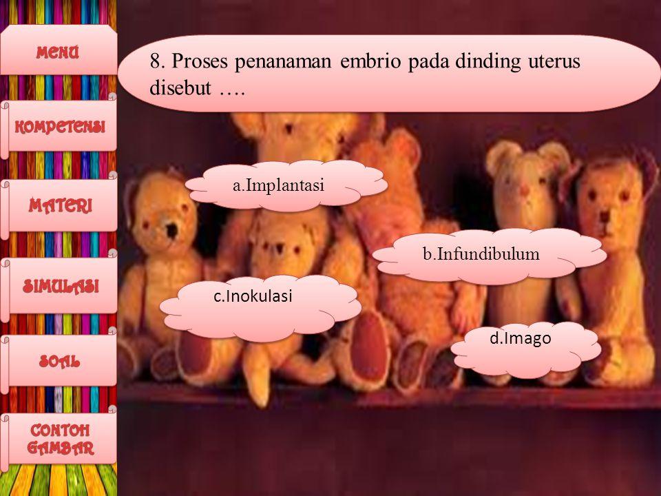 8. Proses penanaman embrio pada dinding uterus disebut ….