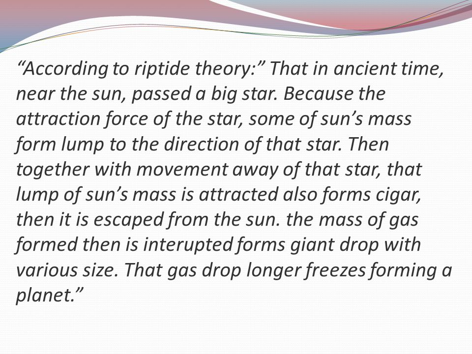 According to riptide theory: That in ancient time, near the sun, passed a big star.