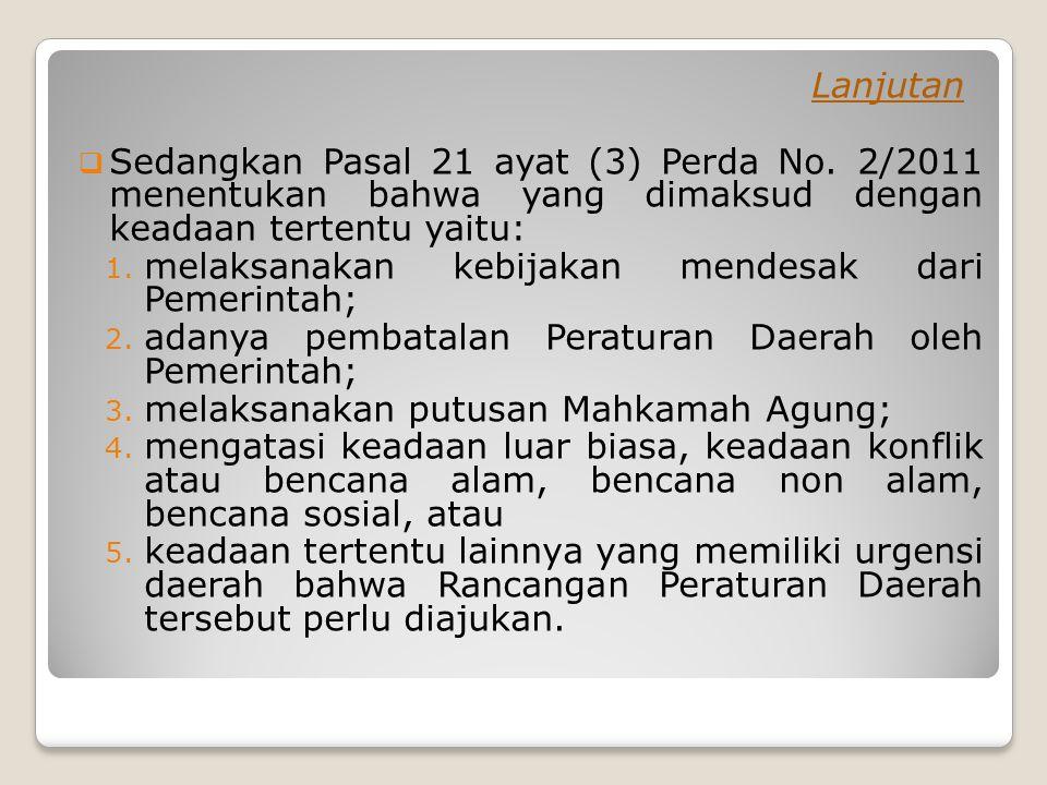 Lanjutan Sedangkan Pasal 21 ayat (3) Perda No. 2/2011 menentukan bahwa yang dimaksud dengan keadaan tertentu yaitu: