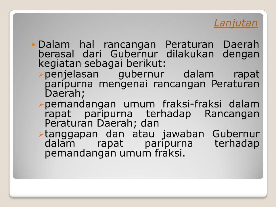Lanjutan Dalam hal rancangan Peraturan Daerah berasal dari Gubernur dilakukan dengan kegiatan sebagai berikut:
