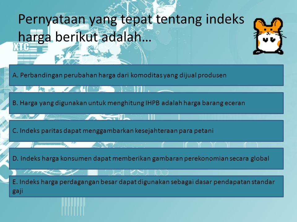 Pernyataan yang tepat tentang indeks harga berikut adalah…