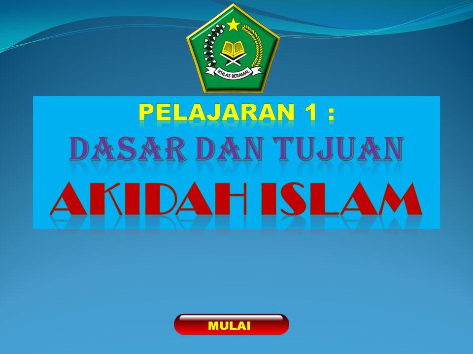 PELAJARAN 1 : Dasar dan tujuan AKIDAH ISLAM MULAI