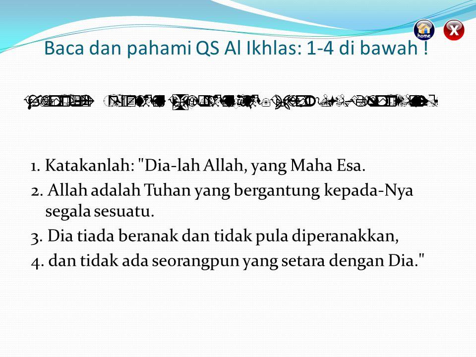 Baca dan pahami QS Al Ikhlas: 1-4 di bawah !