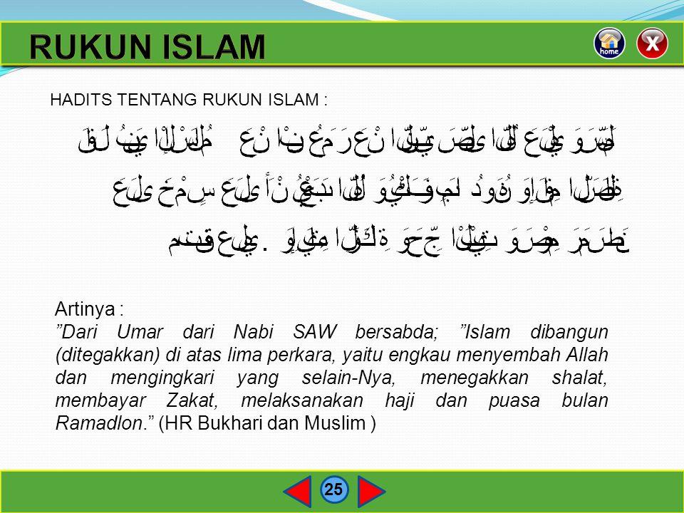 RUKUN ISLAM HADITS TENTANG RUKUN ISLAM : Artinya :