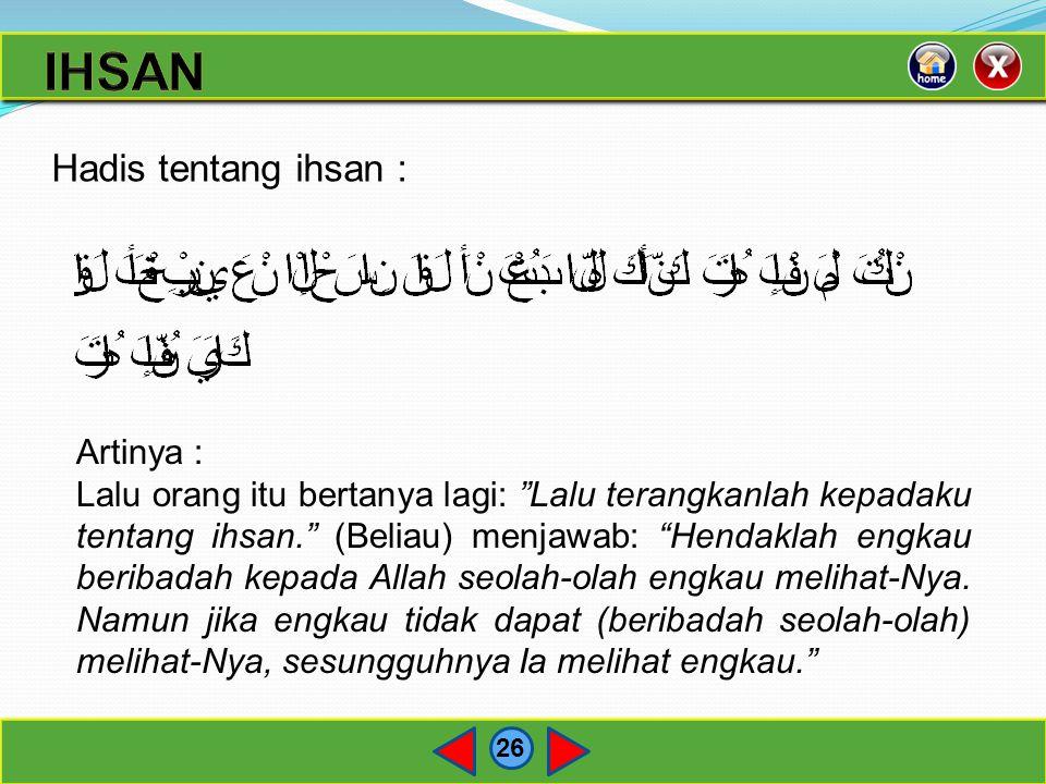 IHSAN Hadis tentang ihsan : Artinya :