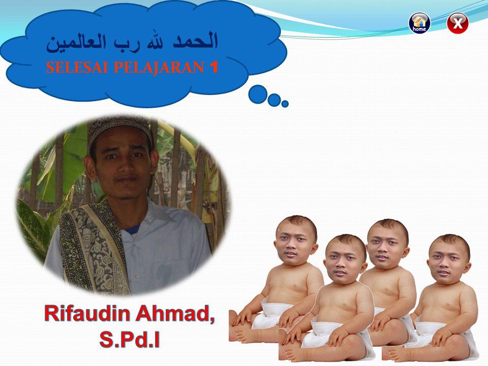 الحمد لله رب العالمين SELESAI PELAJARAN 1 Rifaudin Ahmad, S.Pd.I