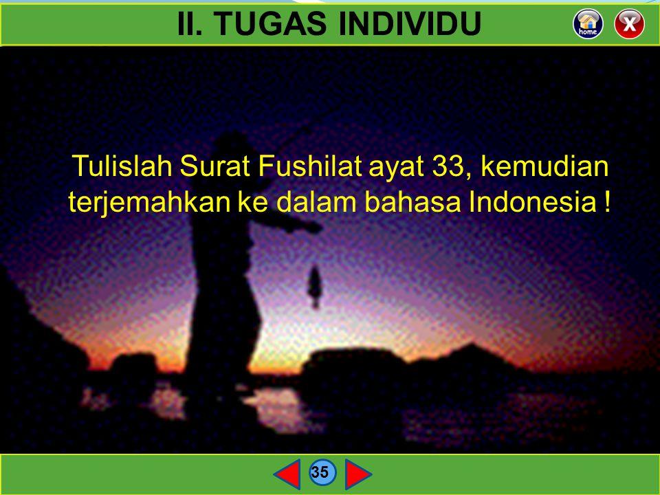 II. TUGAS INDIVIDU Tulislah Surat Fushilat ayat 33, kemudian terjemahkan ke dalam bahasa Indonesia !