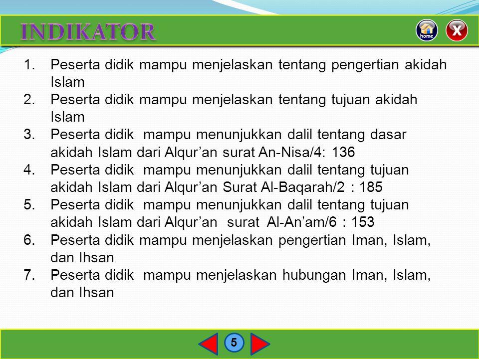 INDIKATOR Peserta didik mampu menjelaskan tentang pengertian akidah Islam. Peserta didik mampu menjelaskan tentang tujuan akidah Islam.