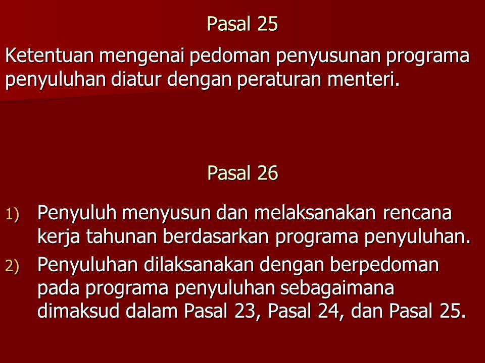 Pasal 25 Ketentuan mengenai pedoman penyusunan programa penyuluhan diatur dengan peraturan menteri.
