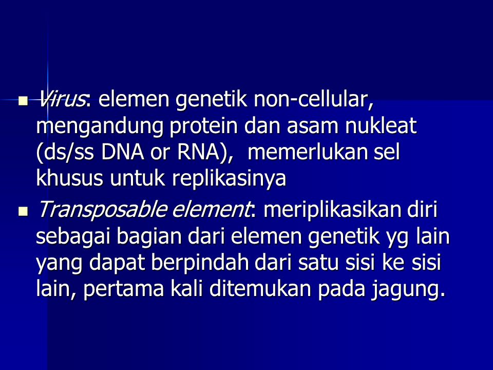 Virus: elemen genetik non-cellular, mengandung protein dan asam nukleat (ds/ss DNA or RNA), memerlukan sel khusus untuk replikasinya