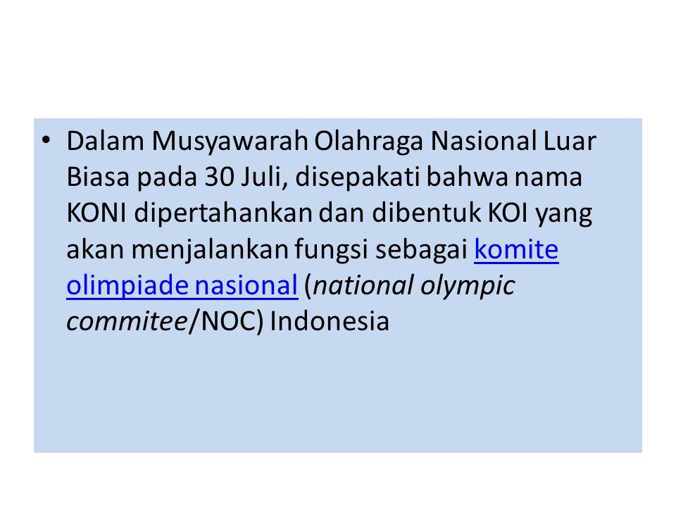 Dalam Musyawarah Olahraga Nasional Luar Biasa pada 30 Juli, disepakati bahwa nama KONI dipertahankan dan dibentuk KOI yang akan menjalankan fungsi sebagai komite olimpiade nasional (national olympic commitee/NOC) Indonesia