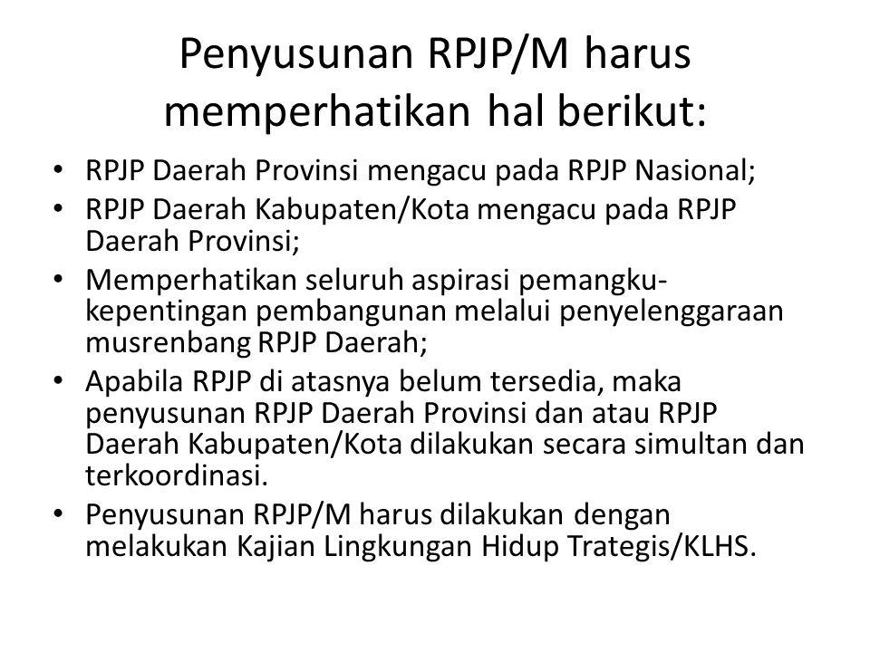 Penyusunan RPJP/M harus memperhatikan hal berikut: