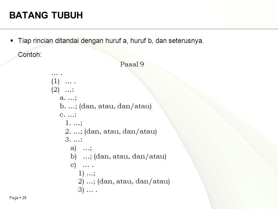 BATANG TUBUH Tiap rincian ditandai dengan huruf a, huruf b, dan seterusnya. Contoh: Pasal 9. … .