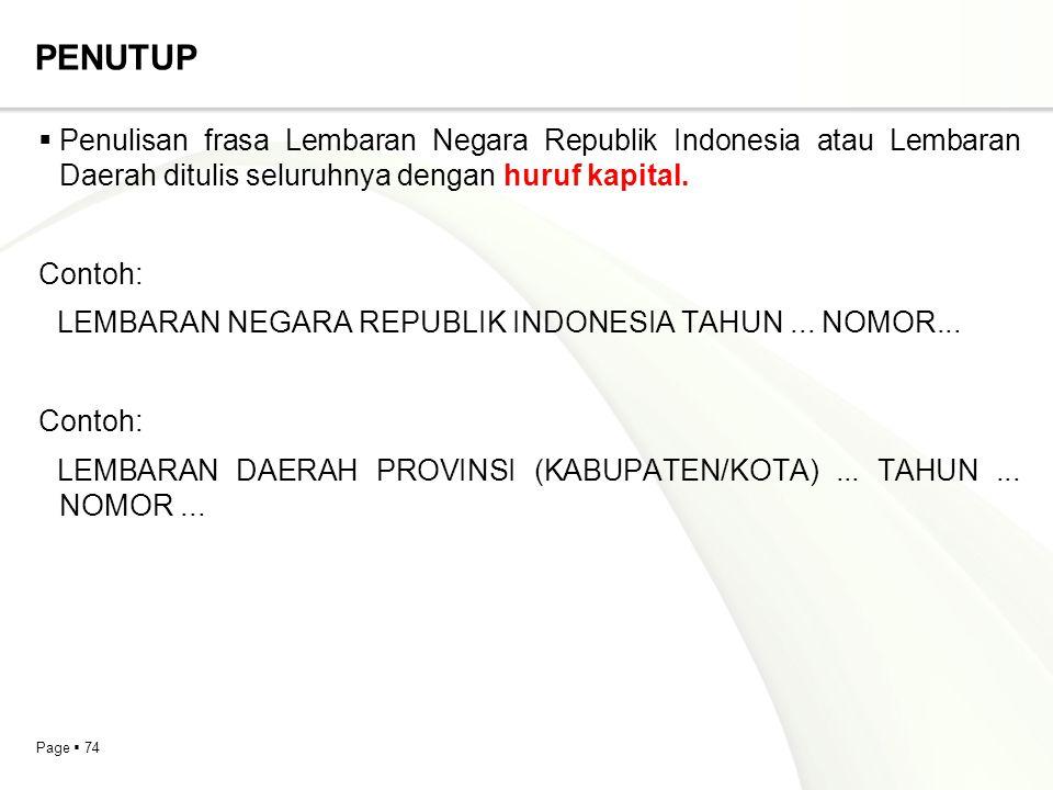 PENUTUP Penulisan frasa Lembaran Negara Republik Indonesia atau Lembaran Daerah ditulis seluruhnya dengan huruf kapital.