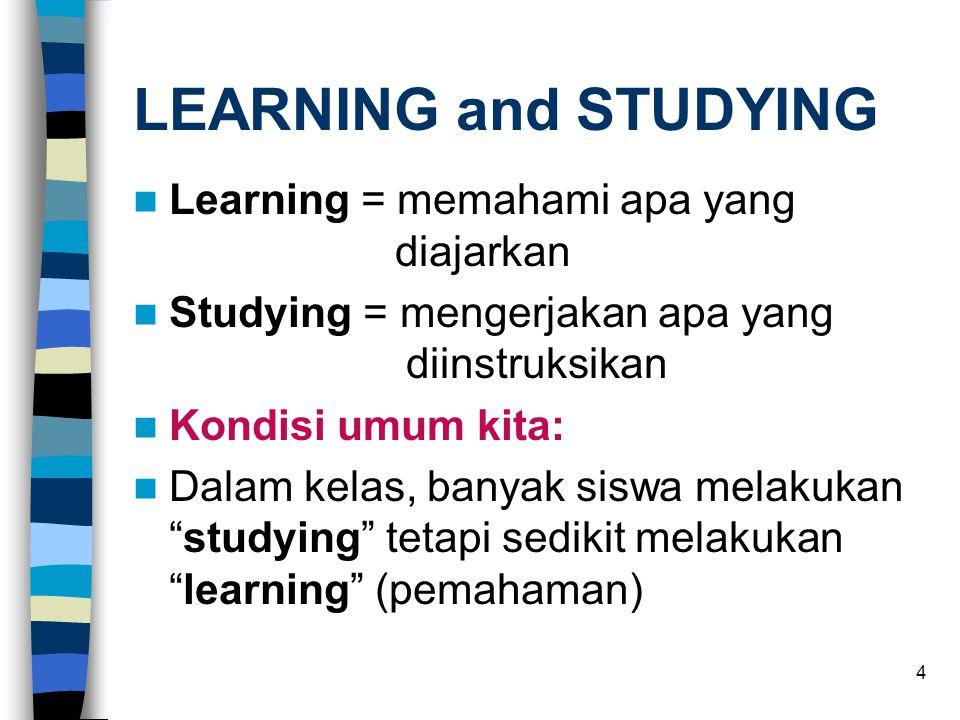 LEARNING and STUDYING Learning = memahami apa yang diajarkan