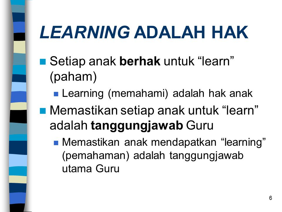 LEARNING ADALAH HAK Setiap anak berhak untuk learn (paham)
