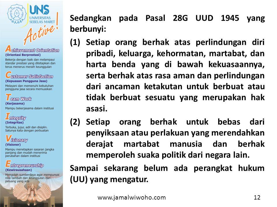 Sedangkan pada Pasal 28G UUD 1945 yang berbunyi: