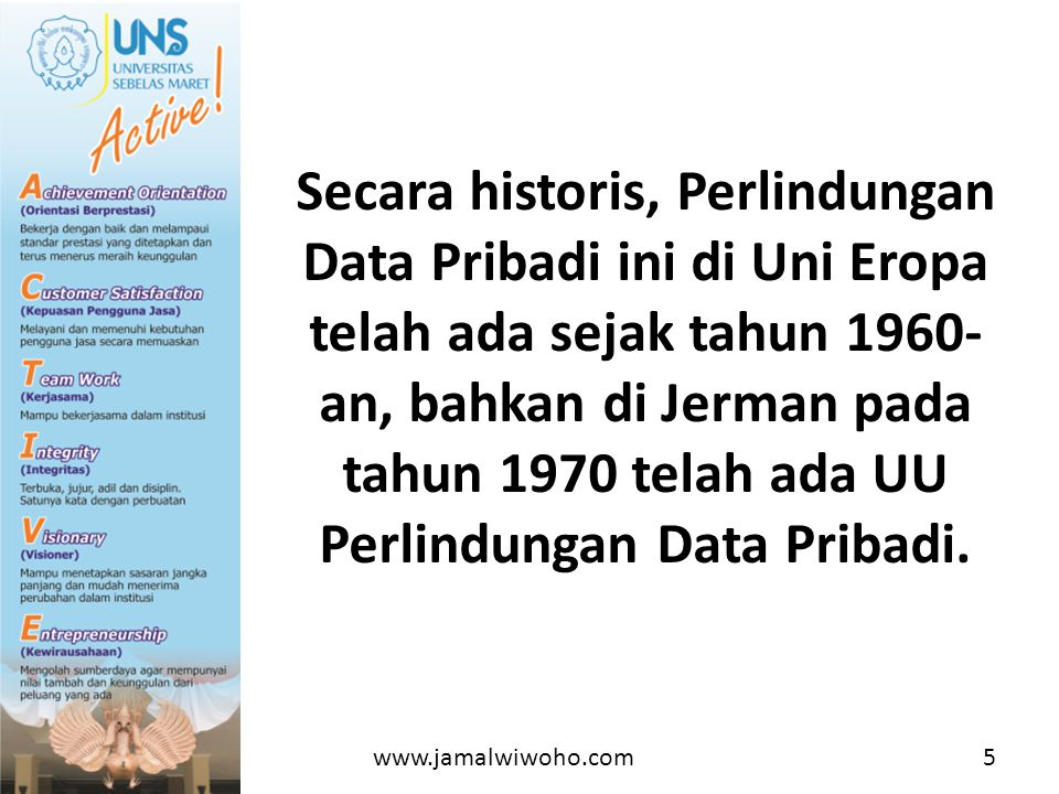 Secara historis, Perlindungan Data Pribadi ini di Uni Eropa telah ada sejak tahun 1960- an, bahkan di Jerman pada tahun 1970 telah ada UU Perlindungan Data Pribadi.