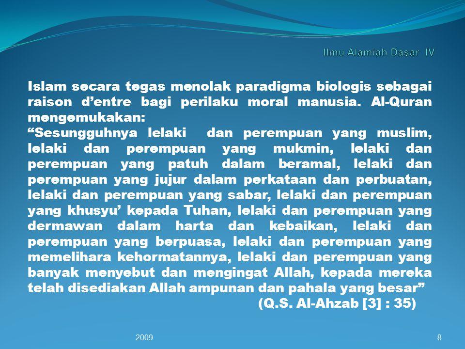 Ilmu Alamiah Dasar IV Islam secara tegas menolak paradigma biologis sebagai raison d'entre bagi perilaku moral manusia. Al-Quran mengemukakan: