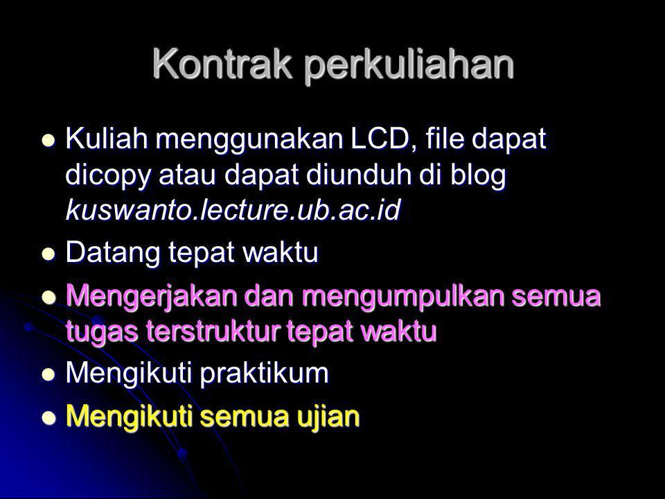 Kontrak perkuliahan Kuliah menggunakan LCD, file dapat dicopy atau dapat diunduh di blog kuswanto.lecture.ub.ac.id.