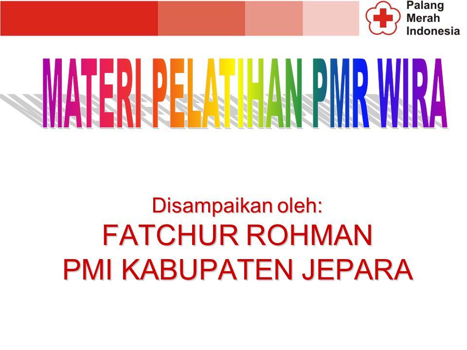 Disampaikan oleh: FATCHUR ROHMAN PMI KABUPATEN JEPARA